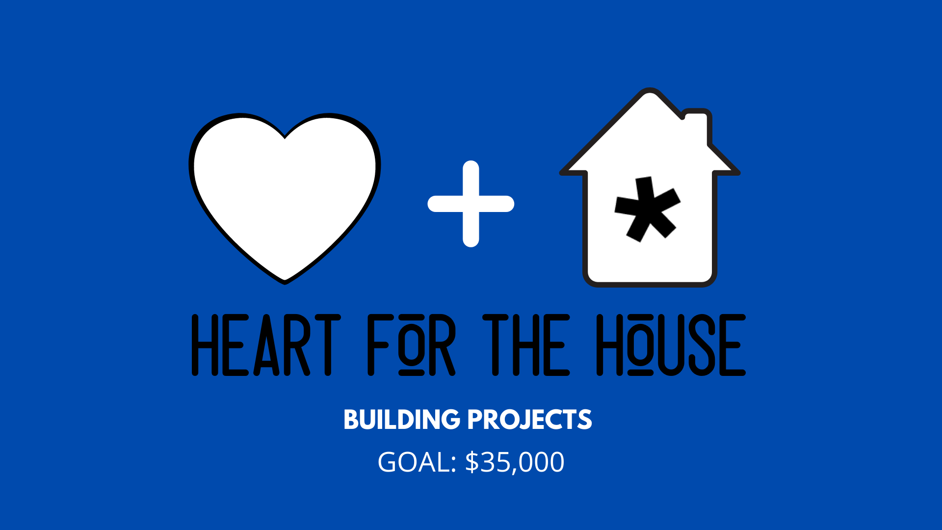 Heart for the House: Building Projects